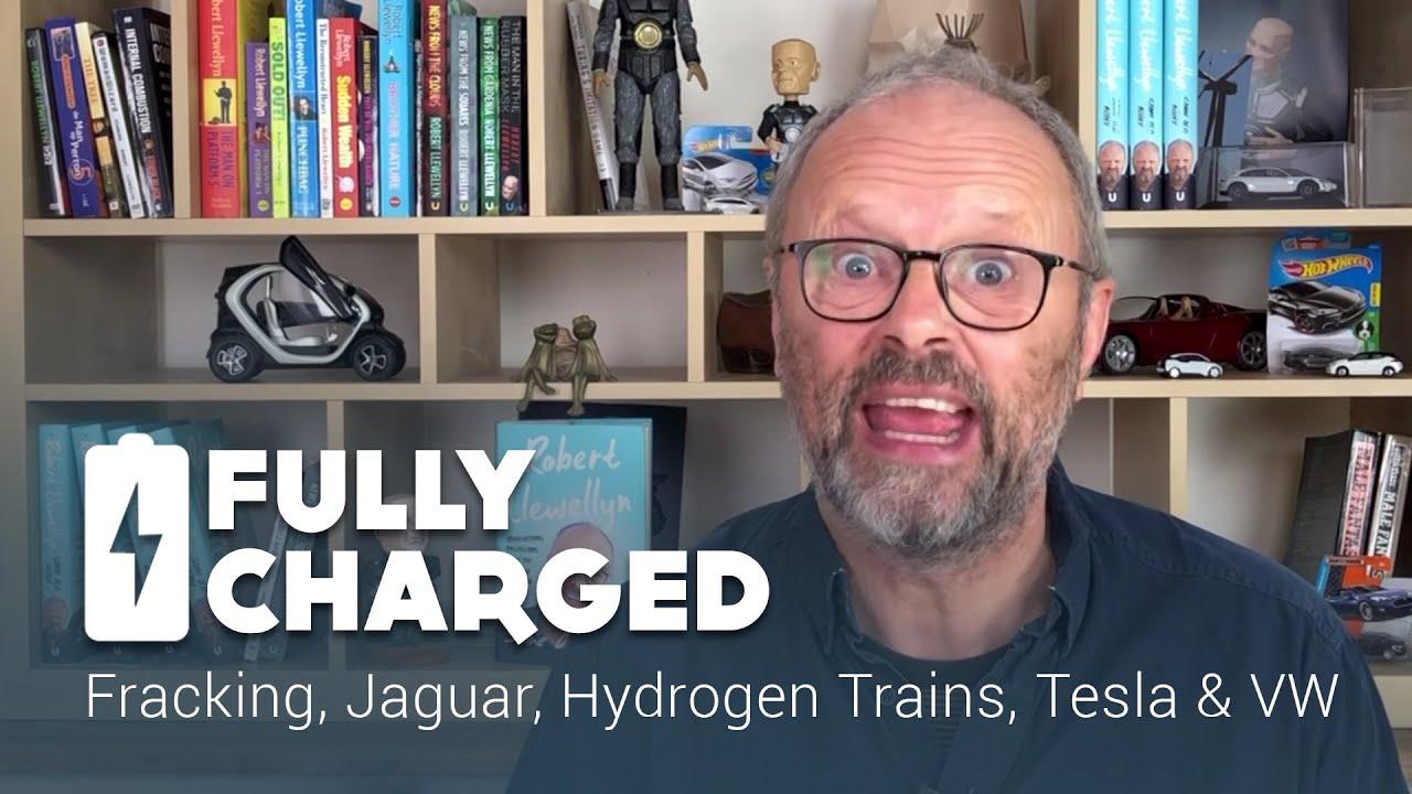 fracking-jaguar-hydrogen-trains-tesla-vw-fully-charged-news