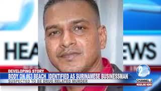 BODY ON #63 BEACH  IDENTIFIED AS SURINAMESE BUSINESSMAN