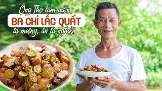 Ông Thọ Làm Món Ba Chỉ Lắc Quất Lạ Miệng, Ăn Là Nghiền | Pork Side Shake With Kumquat