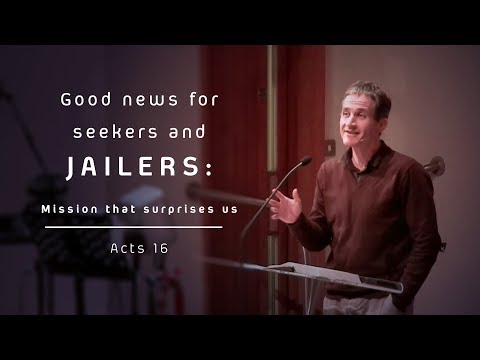 """Good news for seekers and jailers! (Mission that surprises us)"" - Acts 16 - John Risbridger"