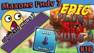 CLASH OF CLANS ~MAXONS L HDV 7 #16 ~ EPIC 15 ATTAQUES / 54 MURS ENORME