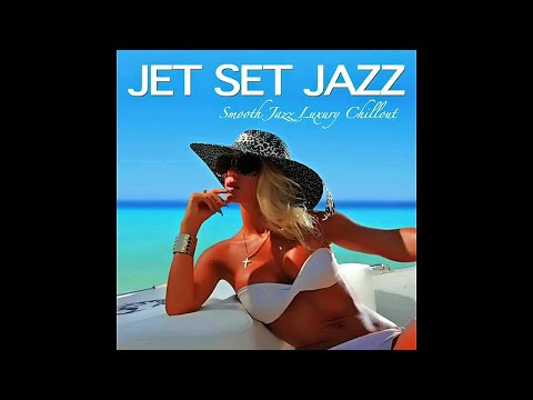 Jet Set Jazz - Smooth Jazz Luxury Chillout Del Mar ( Continuous Cafe Bar Buddha Wellness Mix)