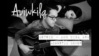 Astrid - Aku Bisa Apa (Aviwkila Cover)