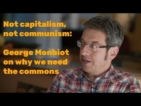 Not capitalism, not communism: George Monbiot on why we need the commons