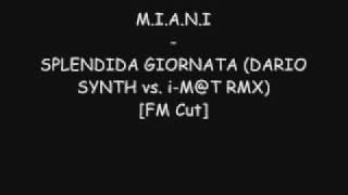 M.I.A.N.I - SPLENDIDA GIORNATA (DARIO SYNTH vs. i-M@T RMX) [FM Cut]