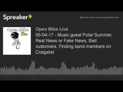 05-04-17 - Music guest Polar Summer, Real News or Fake News, Bad customers, Finding band members on