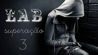 L.A.B - SUPERAÇÃO PT.3