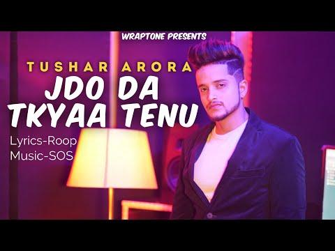 JDO DA TKYAA TENU | TUSHAR ARORA (Official Video) New Punjabi Songs 2019 | WrapTone