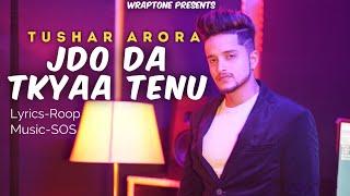 Gambar cover JDO DA TKYAA TENU | TUSHAR ARORA (Official Video) New Punjabi Songs 2019 | WrapTone