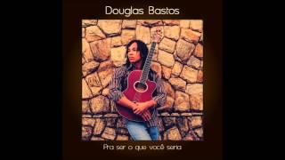 Douglas Bastos - Eu sou só mais um