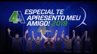 "4 AMIGOS - ESPECIAL COMPLETO ""TE APRESENTO MEU AMIGO 2019"""