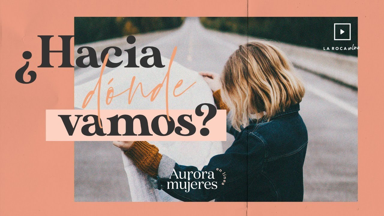 Aurora Mujeres - ¿Hacia dónde vamos?