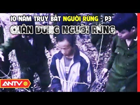 Kỳ án thế kỷ - 10 năm truy bắt người rừng Ma Seo Chứ (phần 3)   Hồ sơ vụ án   ANTV
