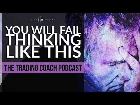 Trading Coach Podcast 040 - You Will Fail Thinking Like This