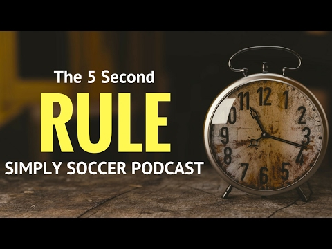 The 5 Second Rule Can Change Your Life! - Simply Soccer Podcast