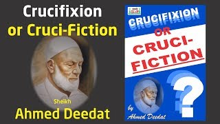 Crucifixion or Cruci fiction?   Sheikh Ahmed Deedat