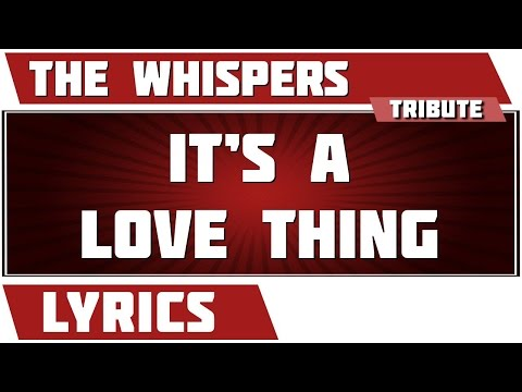 It's A Love Thing - The Whispers tribute - Lyrics