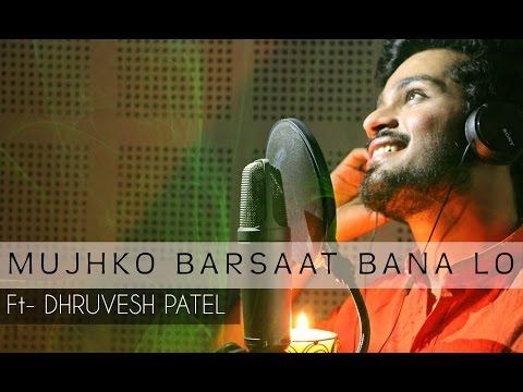 Mujhko Barsaat Bana Lo   Cover   Dhruvesh Patel
