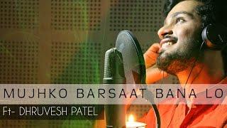 Mujhko Barsaat Bana Lo | Cover | Dhruvesh patel