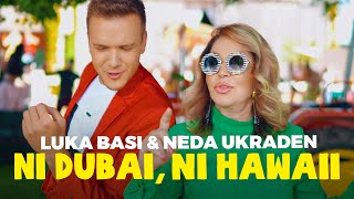 LUKA BASI & NEDA UKRADEN - NI DUBAI, NI HAWAII (Official Video)