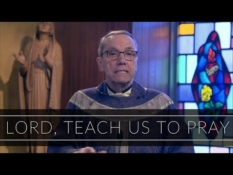 Lord, Teach Us to Pray   Homily: Father Robert Connors
