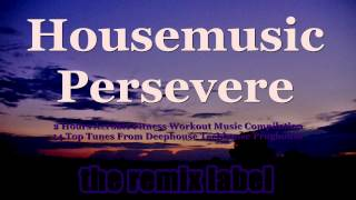 #Housemusic To Persevere 2 Hours #Aerobic #Fitness #Workout Music Compilation #Deephouse #Techhouse