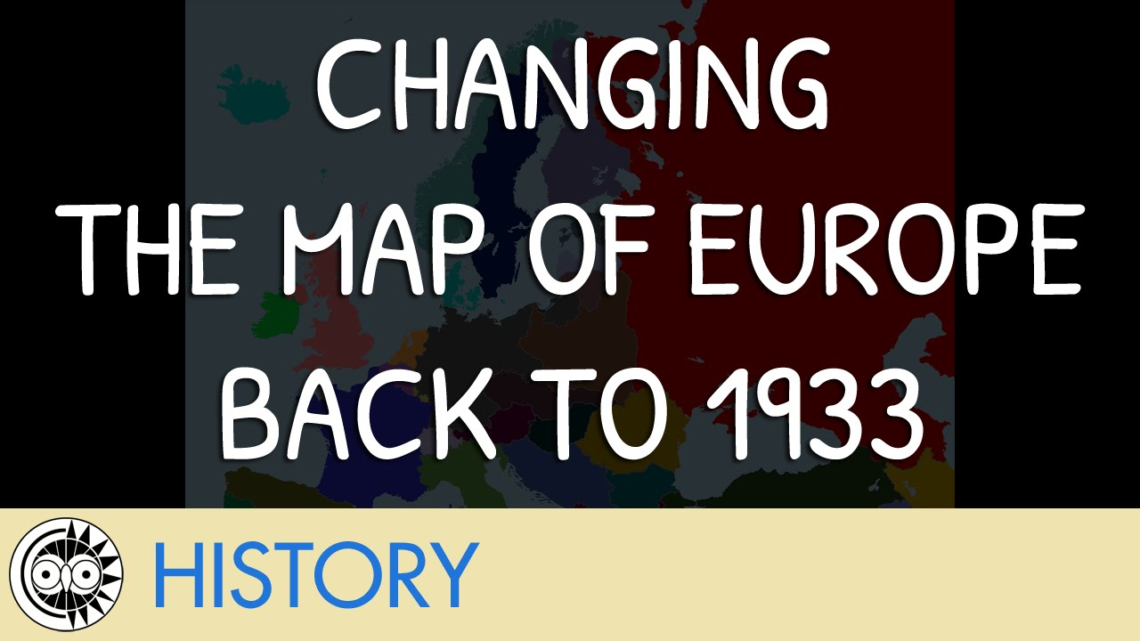 1933 Map Of Europe.Changing The Map Of Europe Back To 1933 Youtube