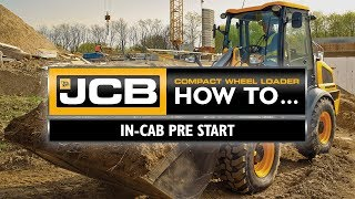 JCB Compact Wheel Loader How To - In-cab pre-start