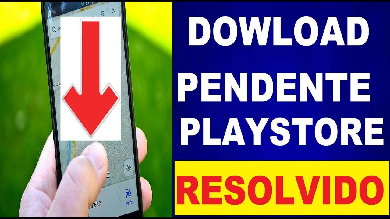 porque o download fica pendente no play store