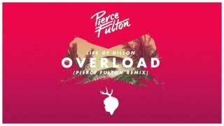 Life Of Dillon - Overload (Pierce Fulton Remix) [Official Audio]
