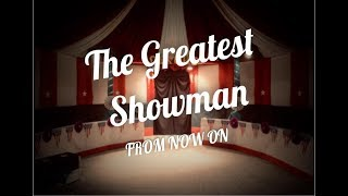 The Greatest Showman - FROM NOW ON