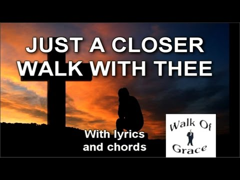 Just A Closer Walk With Thee - Hymn with Lyrics and Chords