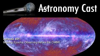 Astronomy Cast Ep. 551: Missing Epochs: Observing before the CMBR