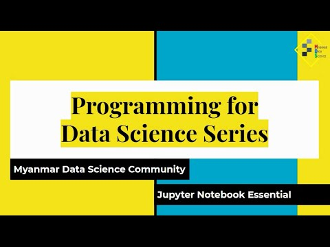 Jupyter Notebook Essential Training (PDS04 by Myanmar Data Science)