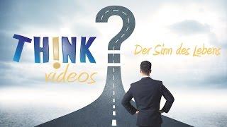 Think Videos: Der Sinn des Lebens