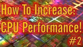 How To Increase: CPU Performance (How To Increase Computer Performance Series)
