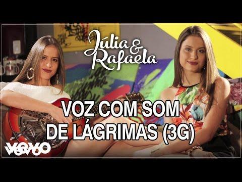 Júlia & Rafaela - Voz Com Som De Lágrimas 3G