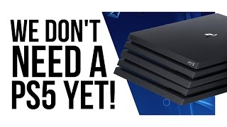 Why Sony DOESN'T NEED a PlayStation 5 in 2018