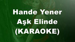 Hande Yener - Aşk Elinde (KARAOKE) Resimi