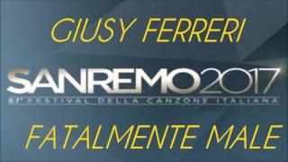 Giusy Ferreri - Fatalmente Male [Sanremo 2017]