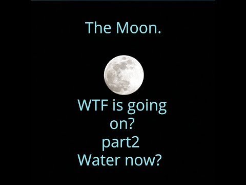 The moon. WTF is going on? part 2 Water? 2019