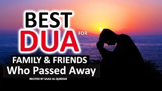POWERFUL DUA FOR PARENTS, FRIENDS, RELATIVES WHO PASSED AWAY! !!!