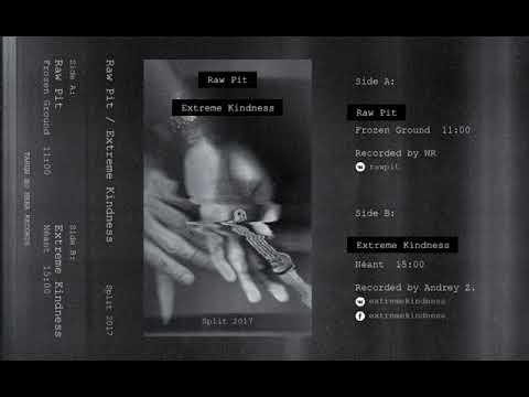 Extreme Kindness & Raw Pit - Split Tape (2017) (Harsh Noise / Black Noise / Industrial)