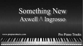 Something New - Axwell/\Ingrosso Piano Accompaniment Karaoke/Backing Track Mp3