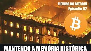 Mantendo a Memória Histórica – FUTURO DO BITCOIN EP. 02
