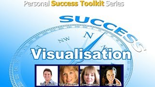Personal Success Toolkit Part 3:  How to Visualise Your Entire World So that You Can Make It...