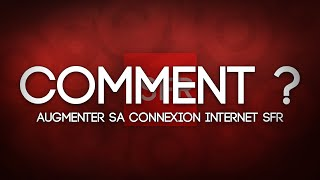 [TUTO FR] Comment augmenter sa connexion internet SFR ?
