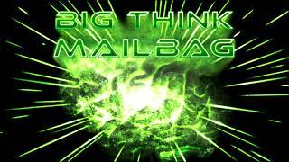 Big Think Mailbag #17: I LIKE licking stamps!
