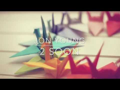 Jon Young ~ 2 Soon ~