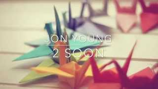 Jon Young ~ 2 Soon ~